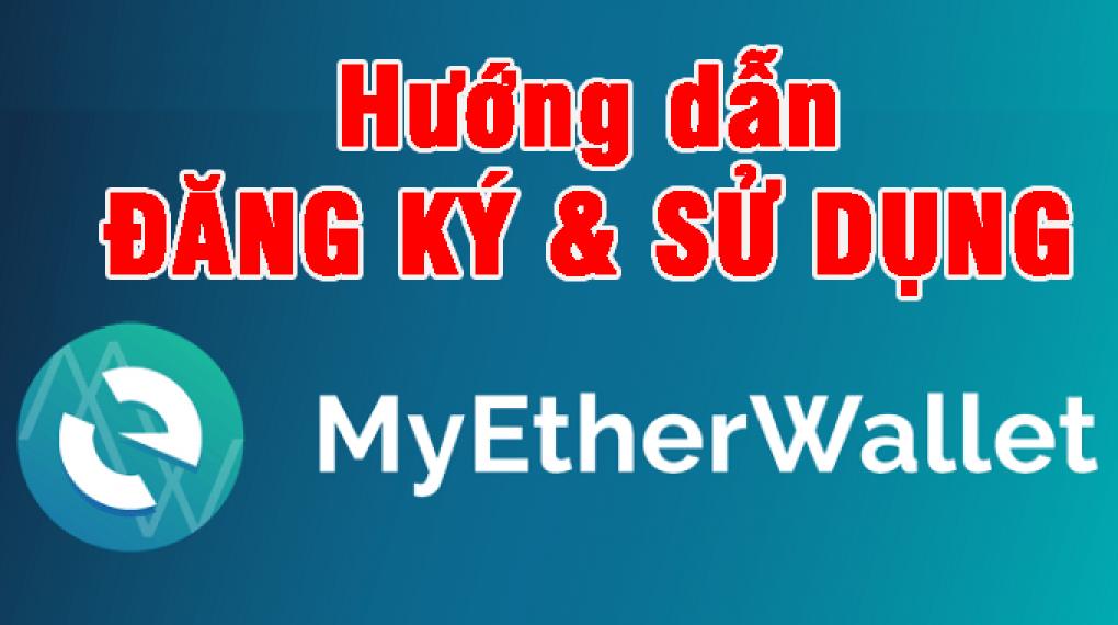 huong-dan-dang-ky-va-su-dung-myetherwallet