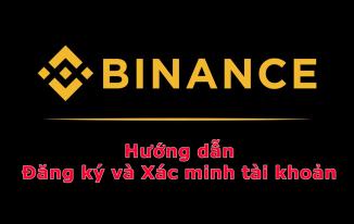 Hướng dẫn đăng ký và xác minh tài khoản trên sàn Binance từ A-Z