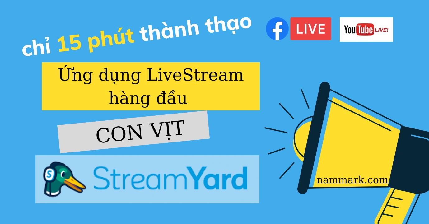 huong-dan-15-phut-thanh-thao-ung-dung-livestream-streamyard-nammark-com