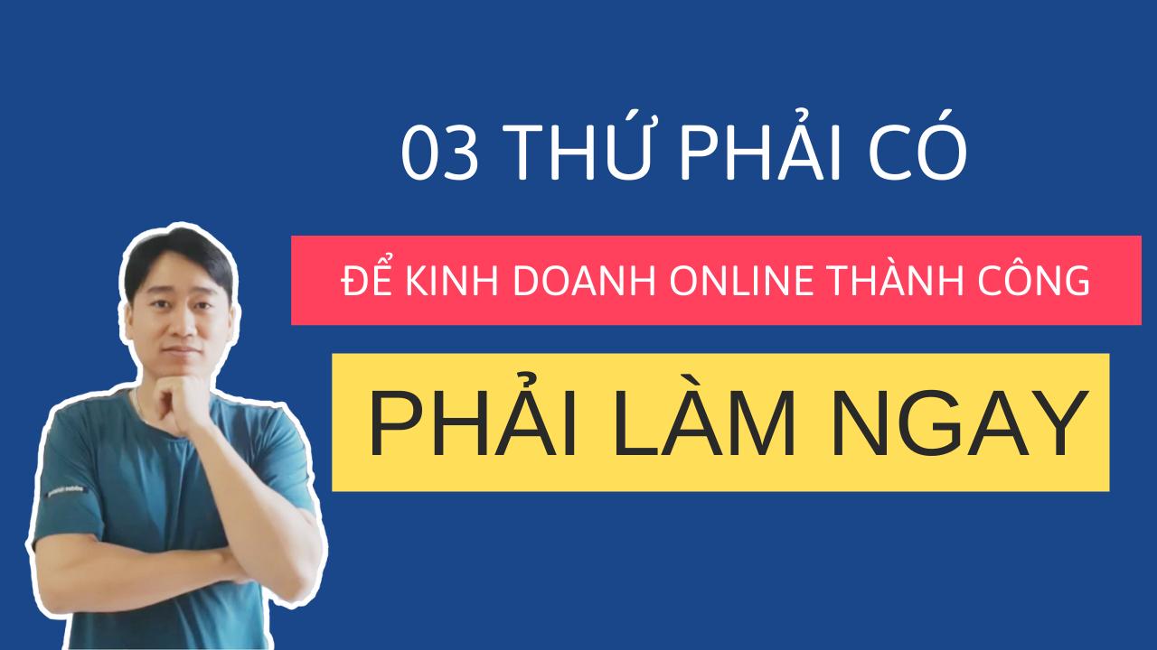 3-thu-phai-co-de-kinh-doanh-online-thanh-cong